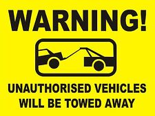 WARNING! UNAUTHORISED VEHICLES WILL BE TOWED AWAY SIGN  - 400 x 300mm