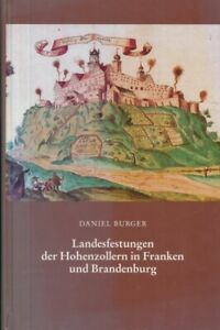 Daniel Burger: LANDESFESTUNGEN DER HOHENZOLLERN IN FRANKEN UND BRANDENBURG. 2000