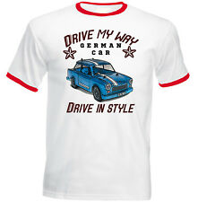 TRABANT GERMAN CAR DRIVE MY WAY - NEW COTTON TSHIRT - ALL SIZES IN STOCK