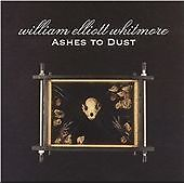 WILLIAM ELLIOTT WHITMORE Ashes to Dust  CD ALBUM   NEW - STILL SEALED