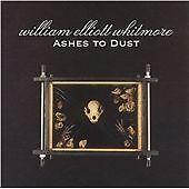 WILLIAM ELLIOTT WHITMORE Ashes to Dust  CD ALBUM   NEW - STILL SEALED
