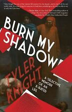 Burn My Shadow: A Selective Memory of an X-Rated Life: By Knight, Tyler