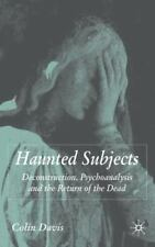 Haunted Subjects : Deconstruction, Psychoanalysis and the Return of the Dead...