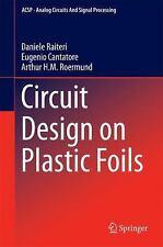 Circuit Design on Plastic Foils: By Raiteri, Daniele Cantatore, Eugenio van R...