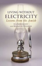 Living Without Electricity : Lessons from the Amish by Kenneth Pellman and...