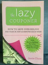 The Lazy Couponer : How to Save $25,000 Per Year in Just 45 Minutes Per Week...
