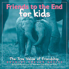 NEW Friends to the End for Kids: The True Value of Friendship