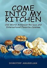 Come Into My Kitchen: Old-World Armenian Recipes and International Favorite Cuis