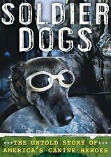 Soldier Dogs : The Untold Story of America's Canine Heroes by Maria Goodavage