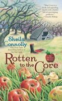 Rotten to the Core (An Orchard Mystery) by Connolly, Sheila