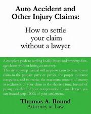 Auto Accident and Other Injury Claims : How to Settle Your Claim Without a Lawye