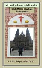 Mi Camino Dentro Del Camino : Desde Madrid a Santiago de Compostela by...