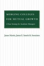 Merging Colleges for Mutual Growth: A New Strategy for Academic Managers (Paperb