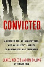 Convicted: A Crooked Cop, an Innocent Man, and an Unlikely Journey of Forgivenes