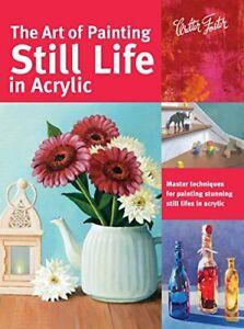 The Art of Painting Still Life in Acrylic by Varvara Harmon, Janice Robertson, E