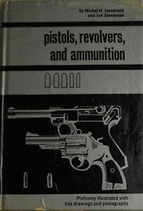 Pistols, Revolvers, And ammunition by Michel H. Josserand, Jan Stevenson