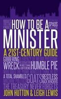 How to be a Minister by Hutton, John|Lewis, Leigh (Hardback book, 2014)