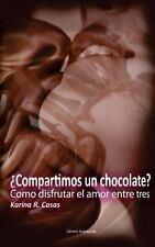 Compartimos un Chocolate? : Como Disfrutar el Amor Entre Tres. Tu, el Amor y...