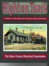 Right on Track: A History of the Railroads in Eaton County, Michigan Book