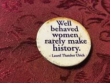1970's Vintage Pinback Pin Button Well Behaved Women Rarely Make History Quote