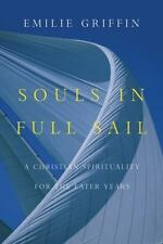 Souls in Full Sail : A Christian Spirituality for the Later Years by Emilie...