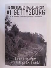 Into the Bloody Railroad Cut at Gettysburg : The 6th Wisconsin of the Iron Bgd