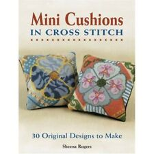 Mini-cushions in Cross Stitch: 30 Original Designs to Make    by Sheena Rogers