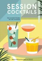 Cookbook - SESSION COCKTAILS Low Alcohol Drinks For Any Occasion - Hardback
