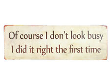 Schild 'Of course I don't look busy I did it right the first time' Vintage Retro