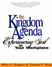 The Kingdom Agenda: Experiencing God in your workplace ~ Rogers, Mike C PB