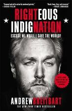 Righteous Indignation : Excuse Me While I Save the World! by Andrew Breitbart...