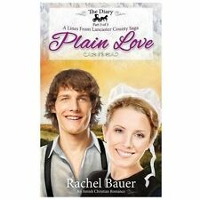 Plain Love : The Diary 3 - a Lines from Lancaster County Saga by Rachel Bauer...