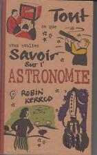 KERROD Robin / Tout ce que vous vouliez savoir sur l'astronomie