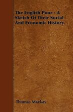 The English Poor - A Sketch of Their Social and Economic History