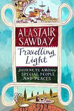 Travelling Light: Journeys Among Special People and Places By Alastair Sawday