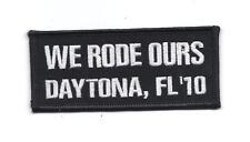 **DAYTONA FLORIDA BIKE WEEK 2010 WE RODE OURS PATCH**