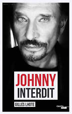 Johnny interdit * Gilles Lhote * NEUF * Johnny HALLYDAY= monument NATIONAL