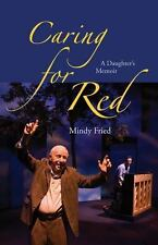 Caring for Red : A Daughter's Memoir: By Fried, Mindy