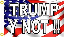 Trump Y Not Flag 3'x5' Banner made in USA red white blue