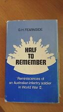 Half to Remember: The Reminiscences of an Aust Soldier in WWII G. H. Fearnside