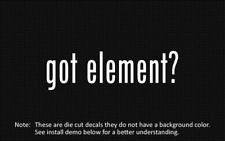 (2x) got element? Sticker Die Cut Decal vinyl