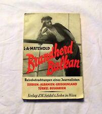 Brandherd Balkan - Reisebetrachtung eines Journalisten 1936 - Louis A. Matzhold