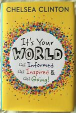 It's Your World : Get Informed, Get Inspired and Get Going! by Chelsea Clinton