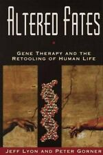 Altered Fates: Gene Therapy and the Retooling of Human Life Lyon, Jeff, Lyon, G