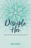 Disciple Her : Using the Word, Work, & Wonder of God to Invest in Women, Pape...