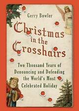 Christmas in the Crosshairs: Two Thousand Years of Denouncing and Defending the