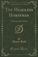 The Headless Horseman: A Strange Tale of Texas (Classic Reprint) (Paperback or S