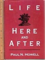 Life Here and After by Paul N. Howell 1st Edition