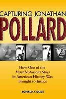 Capturing Jonathan Pollard : How One of the Most Notorious Spies in American ...