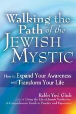 Walking the Path of the Jewish Mystic: How to Expand Your Awareness and Transfor